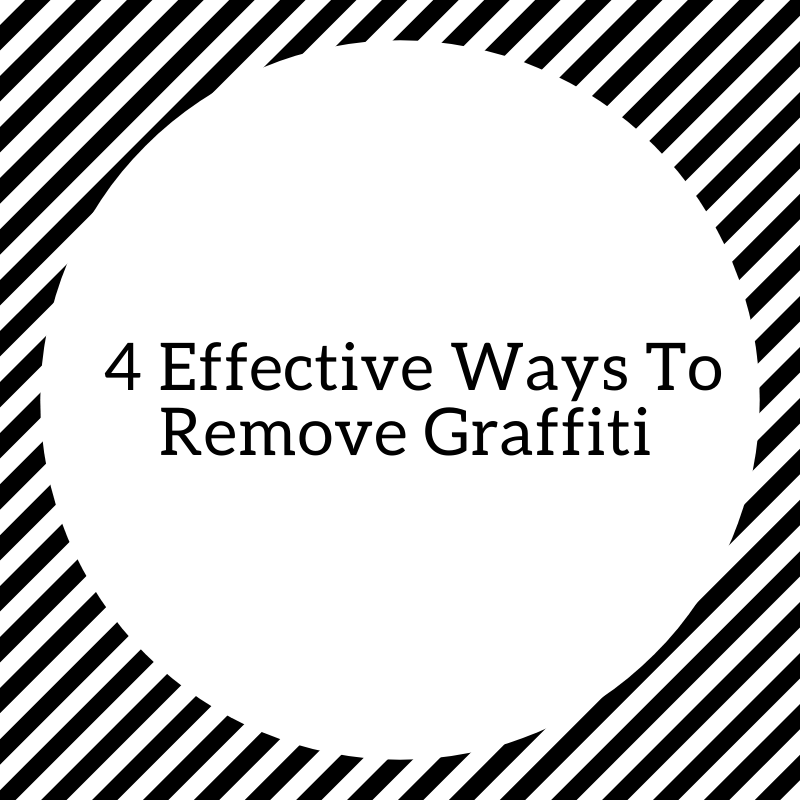4 Effective Ways To Remove Graffiti